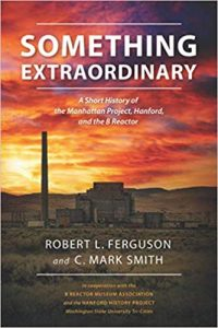 "Book cover for ""Something Extraordinary – A Short History of the Manhattan Project, Hanford and the B Reactor."""